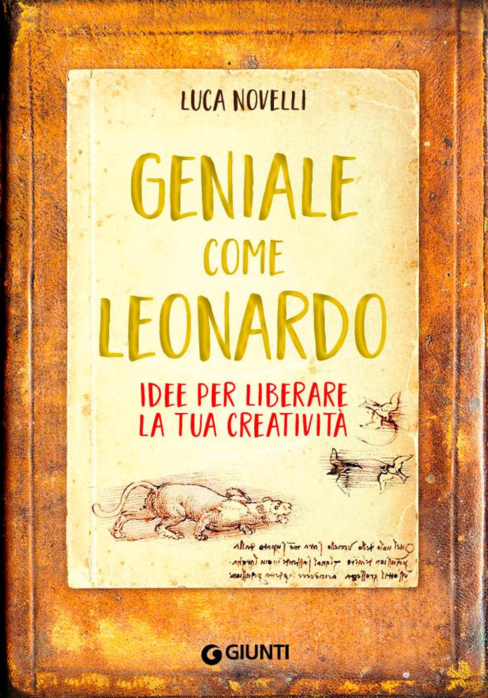 Geniale come Leonardo. Idee per liberare la tua creatività (A genius like Leonardo: ideas to engage your creativity)