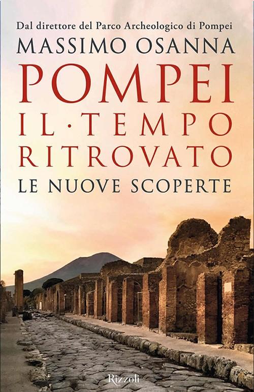 Pompei. Il tempo ritrovato. Le nuove scoperte (Pompei. Time rediscovered)