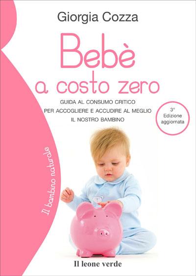 Bebè a costo zero. Guida al consumo critico per accogliere e accudire al meglio il nostro bambino – terza edizione