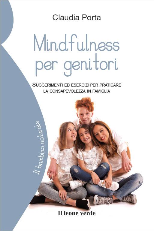 Mindfulness per genitori. Suggerimenti di esercizi per praticare la consapevolezza in famiglia