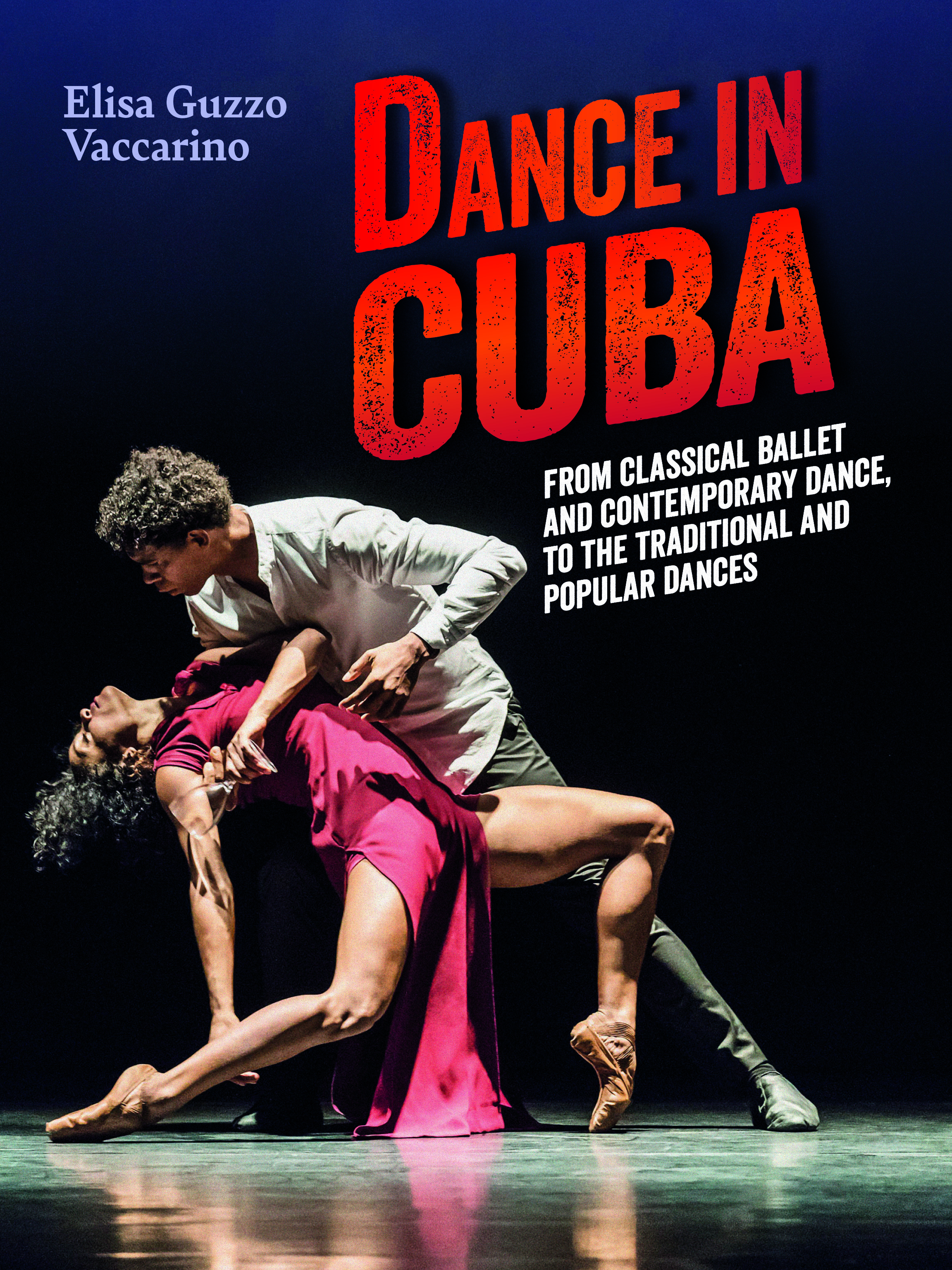 Cuba Danza (Dance in Cuba – From classical ballet and contemporary dance, to the traditional and popular dances)