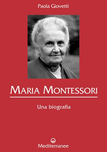 MARIA MONTESSORI – una biografia