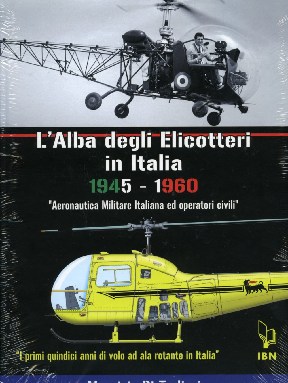 """DAWN OF THE HELICOPTER """"The first fifteen years of rotary flight in Italy"""" Italian Air Force and Civilian Operators: 1945-1960"""