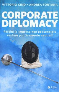 Corporate diplomacy. Perché le imprese non possono più restare politicamente neutrali (Corporate Diplomacy. Why Companies can no Longer Remain Politically Neutral)