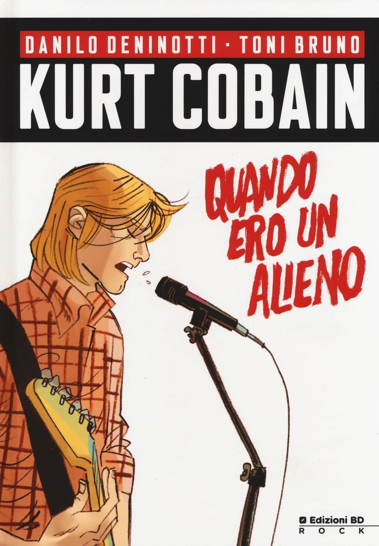 Kurt Cobain – Quando Ero un Alieno