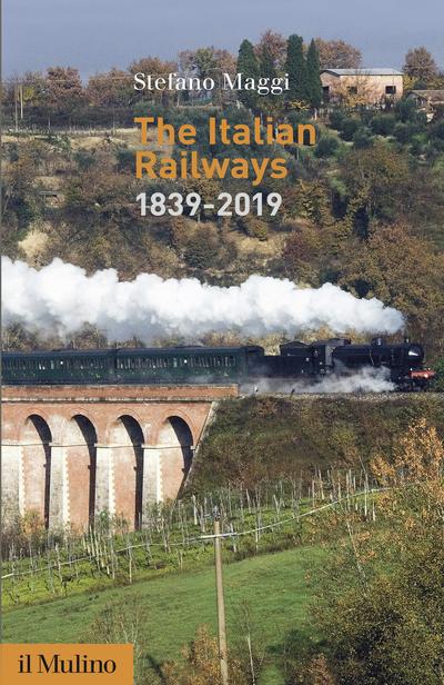 Le ferrovie (The Italian Railways. 1839-2019)