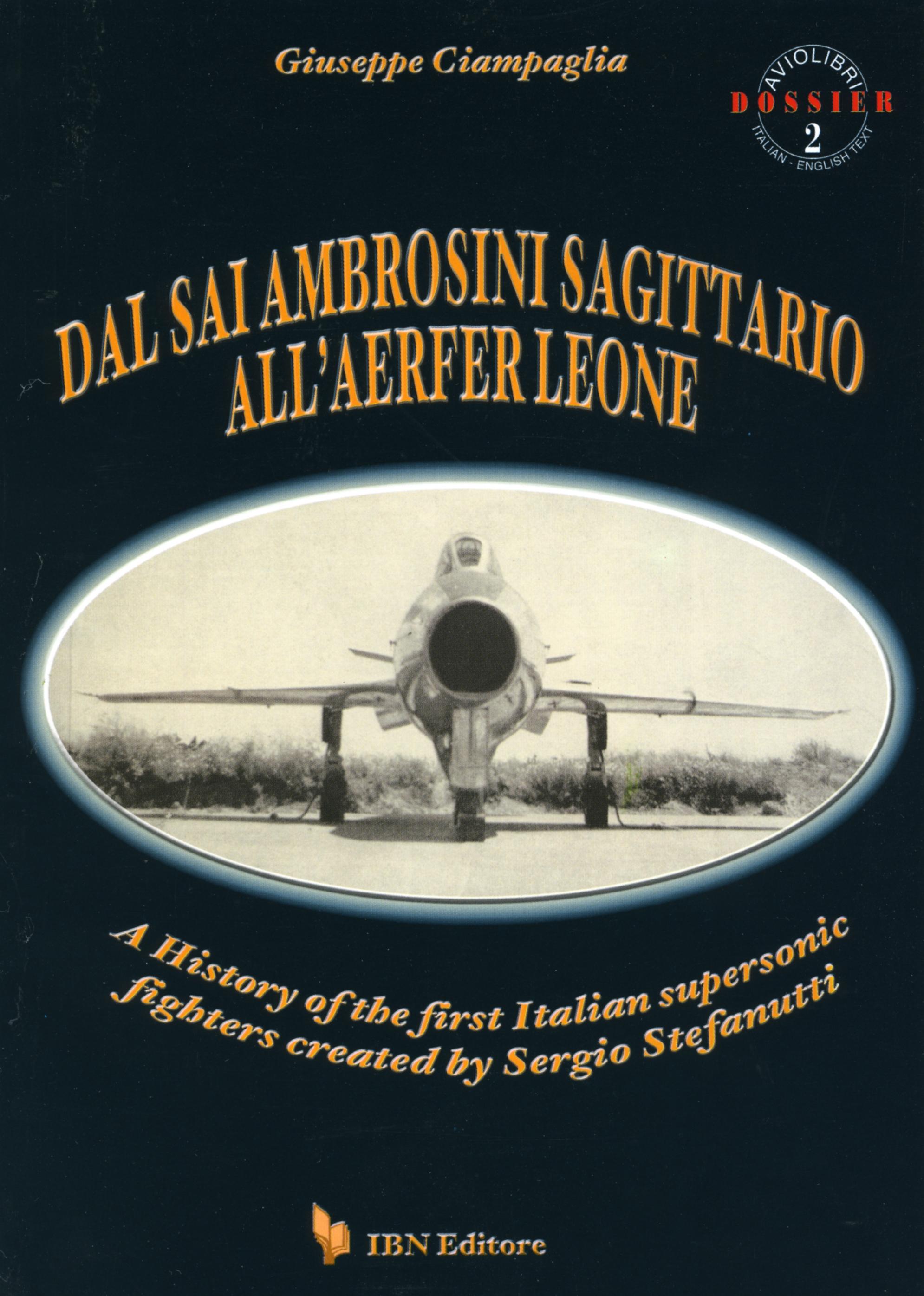 Dal SAI Ambrosini Sagittario all'Aerferleone A History of the first Italian supersonic fighters created by Sergio Stefanutti