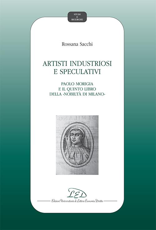 Artisti industriosi e speculativi.Paolo Morigia e il Quinto Libro della Nobiltà di Milano